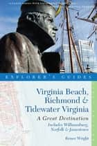 Explorer's Guide Virginia Beach, Richmond and Tidewater Virginia: Includes Williamsburg, Norfolk, and Jamestown: A Great Destination eBook by Renee Wright