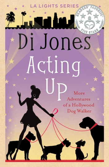 Acting Up - More Adventures of a Hollywood Dog Walker ebook by Di Jones