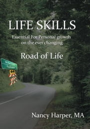 LIFE SKILLS - essential for personal growth on the ever changing Road of Life ebook by Nancy Harper