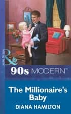 The Millionaire's Baby (Mills & Boon Vintage 90s Modern) ebook by Diana Hamilton