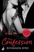 The Confession: London Affair Part 3 ebook by Rhyannon Byrd