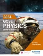 CCEA GCSE Physics Third Edition ebook by Roy White, Frank McCauley