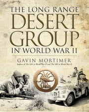 The Long Range Desert Group in World War II ebook by Gavin Mortimer