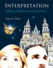 Interpretation - Making a Difference on Purpose ebook by Sam Ham