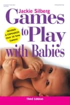 Games to Play with Babies, Revised ebook by Jackie Silberg