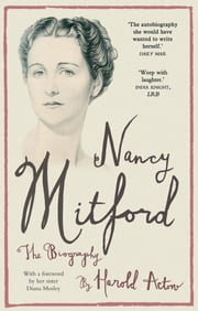 Nancy Mitford - The Biography Edited from Nancy Mitford's Letters ebook by Nancy Mitford,Harold Acton,Diana Mitford (Mosley)