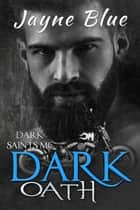 Dark Oath - A Dark Saints MC Novel ebook by Jayne Blue