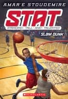 STAT #3: Slam Dunk ebook by Amar'e Stoudemire