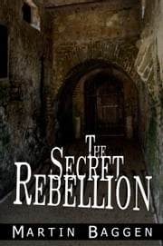 The Secret Rebellion ebook by Martin Baggen
