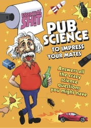 ESSENTIAL SHIT - Pub Science To Impress Your Mates ebook by Bobby Mercer