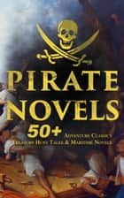 PIRATE NOVELS: 50+ Adventure Classics, Treasure Hunt Tales & Maritime Novels - Treasure Island, Captain Blood, Sea Hawk, The Dark Frigate, Blackbeard, Pieces of Eight, Captain Singleton, Facing the Flag, Swords of the Red Brotherhood, Gold-Bug, The Ghost Pirates and many more ebook by Robert Louis Stevenson, Jack London, Daniel Defoe,...