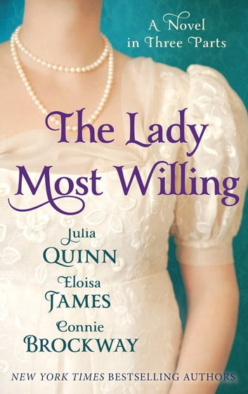The Lady Most Willing - A Novel in Three Parts ebook by Julia Quinn,Eloisa James,Connie Brockway