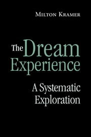 The Dream Experience - A Systematic Exploration ebook by Milton Kramer