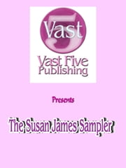 The Susan James Sampler - 5 Book Excerpts From Susan's First 5 Books On Manifestation ebook by Susan James