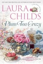 Plum Tea Crazy ebook by Laura Childs