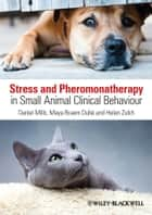 Stress and Pheromonatherapy in Small Animal Clinical Behaviour ebook by Daniel S. Mills,Maya Braem Dube,Helen Zulch
