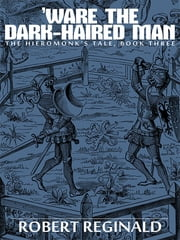 'Ware the Dark-Haired Man - The Hieromonk's Tale, Book Three ebook by Robert Reginald