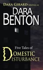 Domestic Disturbance ebook by Dara Benton, Dara Girard