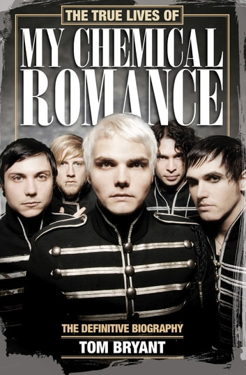 the true lives of my chemical romance tom bryant 9781447253587