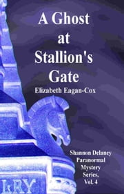 A Ghost at Stallion's Gate: Shannon Delaney Paranormal Mystery Series, Vol. 4 ebook by Elizabeth Eagan-Cox