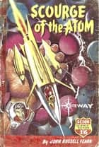 Scourge of the Atom ebook by John Russell Fearn, Volsted Gridban