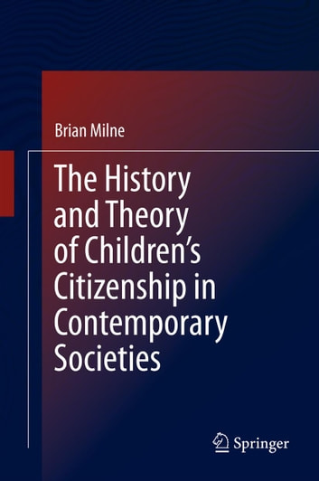 The History and Theory of Children's Citizenship in Contemporary Societies ebook by Brian Milne
