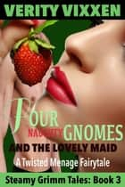 Four Naughty Gnomes and the Lovely Maid - Steamy Grimm Tales, #3 ebook by Verity Vixxen