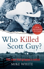 Who Killed Scott Guy? - The case that gripped a nation ebook by Mike White