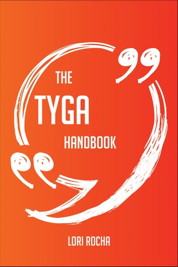 The Tyga Handbook - Everything You Need To Know About Tyga ebook by Lori Rocha
