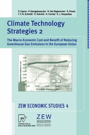 Climate Technology Strategies 2 - The Macro-Economic Cost and Benefit of Reducing Greenhouse Gas Emissions in the European Union ebook by Pantelis Capros,Panagiotis Georgakopoulos,Denise van Regemorter,Stef Proost,Tobias F.N. Schmidt,Henrike Koschel,Klaus Conrad,E.Lakis Vouyoukas