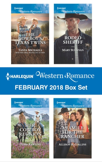 Harlequin Western Romance February 2018 Box Set - The Cowboy's Texas Twins\Her Cowboy Reunion\Rodeo Sheriff\A Family for the Rancher ebook by Tanya Michaels,Debbi Rawlins,Mary Sullivan,Allison B. Collins