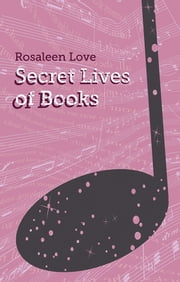 Secret Lives of Books ebook by Rosaleen Love