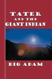 Tater and the Giant Indian ebook by Big Adam