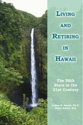 Living and Retiring in Hawaii - The 50th State in the 21st Century ebook by Diane Smith B.S.
