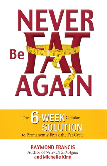 Never be fat again ebook by raymond francis 9780757399022 never be fat again the 6 week cellular solution to permanently break the fat fandeluxe Images