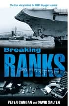 Breaking Ranks - The True Story Behind the HMAS Voyager Scandal ebook by David Salter, Peter Cabban