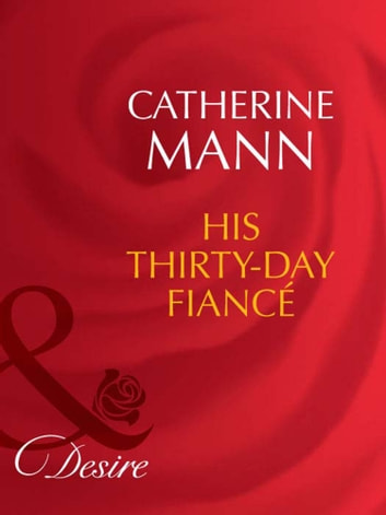 His Thirty-Day Fiancée (Mills & Boon Desire) (Rich, Rugged & Royal, Book 2) ebook by Catherine Mann