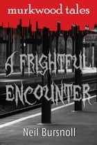 A Frightful Encounter ebook by Neil Bursnoll