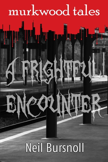 A Frightful Encounter - Murkwood Tales, #1 ebook by Neil Bursnoll