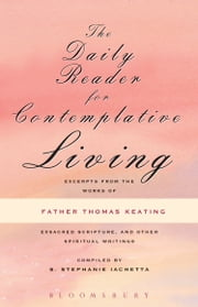 The Daily Reader for Contemplative Living - Excerpts from the Works of Father Thomas Keating, O.C.S.O ebook by Thomas Keating, O.C.S.O.,S. Stephanie Iachetta