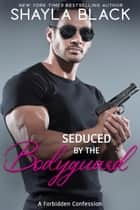 Seduced by the Bodyguard ebook by Shayla Black
