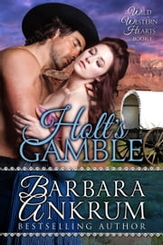 Holt's Gamble (Wild Western Hearts Series, Book 1) ebook by Barbara Ankrum