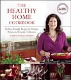 The Healthy Home Cookbook - Diabetes-friendly Recipes for Holidays, Parties, and Everyday Celebrations ebook by Barbara Seelig-Brown