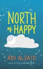 North Of Happy ebook by Adi Alsaid