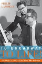 To Broadway, To Life! ebook by Philip Lambert