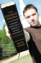 The Unlikely Disciple - A Sinner's Semester at America's Holiest University ebook by Kevin Roose