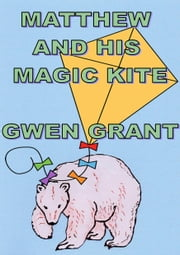 Matthew And His Magic Kite ebook by Gwen Grant