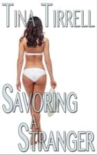 Savoring a Stranger *an Erotic Cuckold Hotwife Lifestyle Fantasy* ebook by Tina Tirrell
