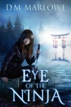 Eye of the Ninja ebook by D.M. Marlowe