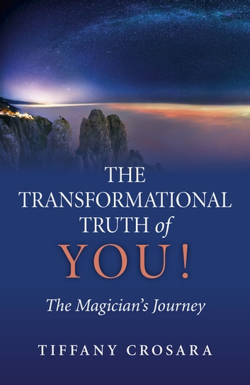 The Transformational Truth of YOU! - The Magician's Journey ebook by Tiffany Crosara